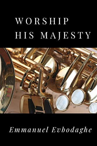WORSHIP HIS MAJESTY ('building your spirit-man' series, Band 1)
