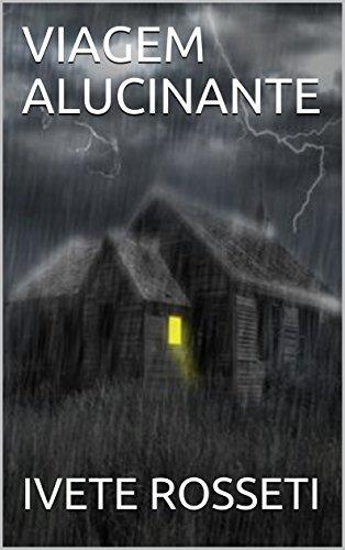 VIAGEM ALUCINANTE (Portuguese Edition) por IVETE  ROSSETI