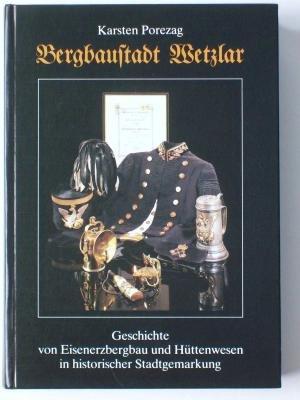 Bergbaustadt Wetzlar: Geschichte von Eisenerzbergbau und Hüttenwesen in historischer Stadtgemarkung