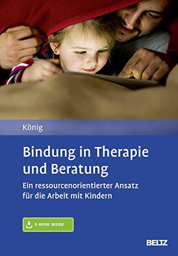 Bindung in Therapie und Beratung: Ein ressourcenorientierter Ansatz für die Arbeit mit Kindern. Mit E-Book inside