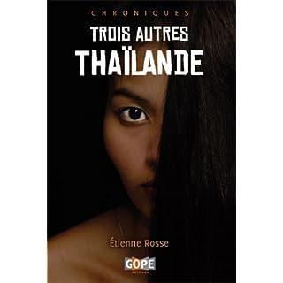 Trois autres Thaïlande - Chroniques (French Edition)