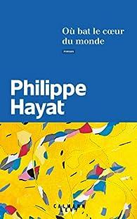 Où bat le coeur du monde par Philippe Hayat