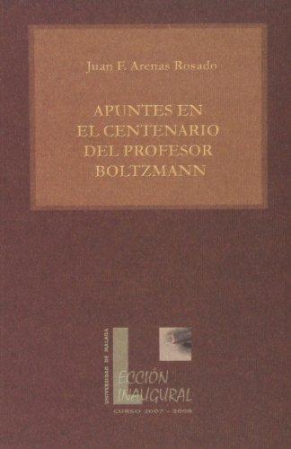 Apuntes en el Centenario del Profesor Boltzmann (Lecciones Inaugurales) por Juan Francisco Arenas Rosado