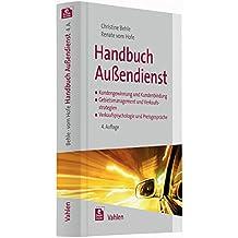 Handbuch Außendienst: Kundengewinnung und Kundenbindung, Gebietsmanagement und Verkaufsstrategien, Verkaufspsychologie und Preisgespräche