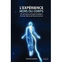 L'expérience hors du corps : Un outil puissant pour explorer la vraie nature de la conscience