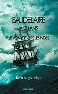 Baudelaire à 20 ans - Le voyage vers les Indes par Yvan Landis