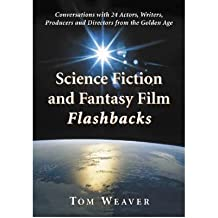 Science Fiction and Fantasy Film Flashbacks: Conversations with 24 Actors, Writers, Producers and Directors from the Golden Age (Paperback) - Common