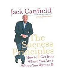 The Success Principles: How to Get from Where You Are to Where You Want to Be by Jack Canfield (2008-09-01)