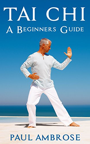 TAI CHI: Beginners Guide to Tai Chi (English Edition) por Paul Ambrose