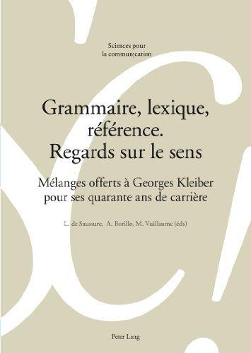 Grammaire, lexique, r????f????rence. Regards sur le sens: M????langes offerts ???? Georges Kleiber pour ses quarante ans de carri????re (Sciences pour la communication) (2012-06-26) par unknown