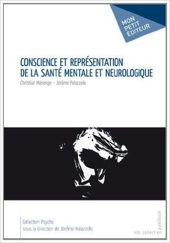 Conscience et représentation de la santé mentale et neurologique de Christian Mésenge Jérôme Palazzolo ( 15 décembre 2011 )