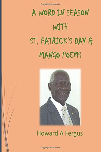 A Word in Season with St. Patrick's Day & Mango Poems por Howard A Fergus