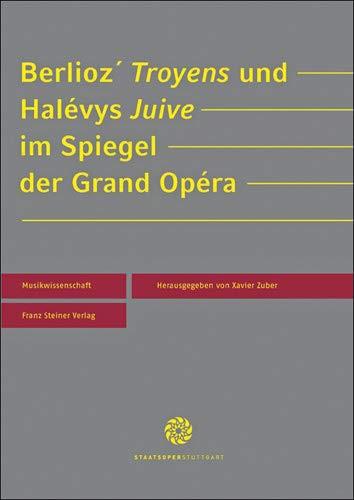 Berlioz' Troyens und Halévys Juive im Spiegel der Grand Opéra