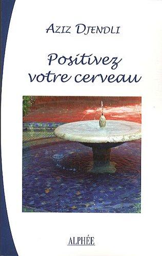 Positivez votre cerveau : Pratique orientale de psychologie positive