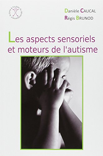 Les aspects sensoriels et moteurs de l'autisme par Danièle Caucal