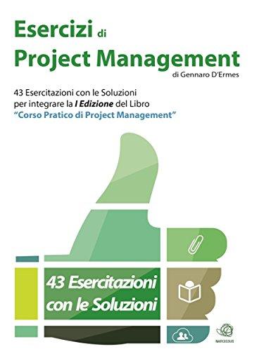 Esercizi di Project Management - 43 Esercitazioni con le Soluzioni per integrare la I Edizione del libro