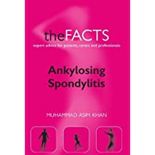 Ankylosing Spondylitis: The Facts (The Facts Series) Reprint edition by Khan, Muhammad Asim (2002) Paperback