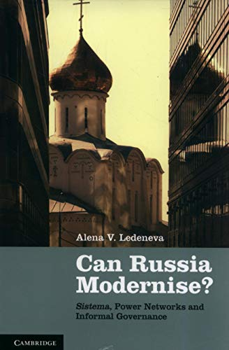 Can Russia Modernise?: Sistema, Power Networks and Informal Governance