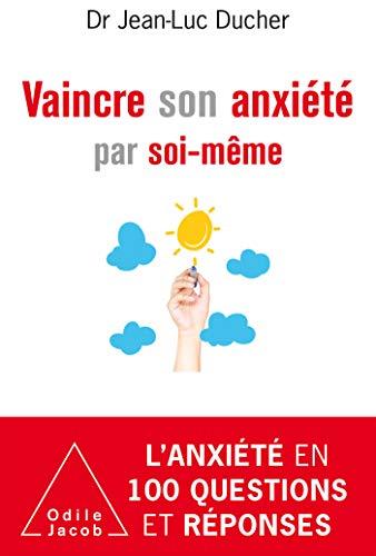 Vaincre son anxiété par soi-même (OJ.PSYCHOLOGIE) par  Jean-Luc Ducher