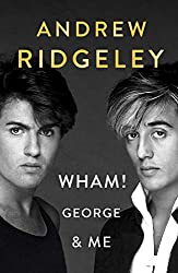 Wham! George & Me: The Sunday Times Bestseller