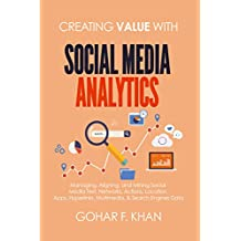 Creating Value With Social Media Analytics: Managing, Aligning, and Mining Social Media Text, Networks, Actions, Location, Aps, Hyperlinks, Multimedia, & Search Engines Data (English Edition)