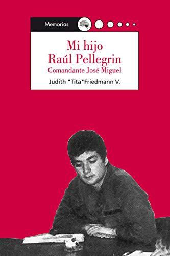 Mi hijo Raúl Pellegrin: Comandante José Miguel por Judith
