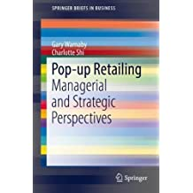 Pop-up Retailing: Managerial and Strategic Perspectives (SpringerBriefs in Business)