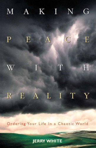 Making Peace with Reality: Ordering Your Life in a Chaotic World (Guidebook)
