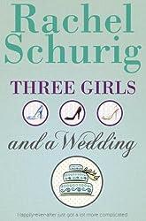 Three Girls and a Wedding by Rachel Schurig (2011-10-11)