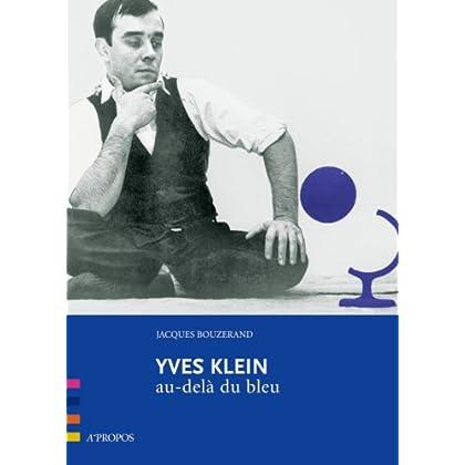Yves Klein, au-delà du bleu