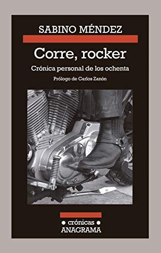 Corre, rocker: crónica personal de los ochenta (Crónicas nº 114) por Sabino Méndez