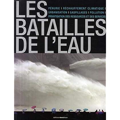 Les batailles de l'eau: Pénurie, réchauffemetn climatique, urbanisation, gaspillages, pollution, privatisation des ressources et des services.
