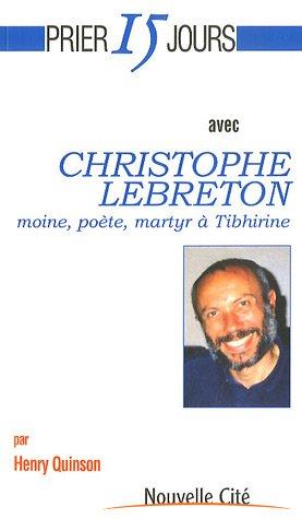 Prier 15 jours avec Christophe Lebreton, moine, pote, martyr  Tibhirine