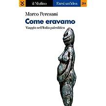 Come eravamo: Viaggio nell'Italia paleolitica (Farsi un'idea Vol. 264)