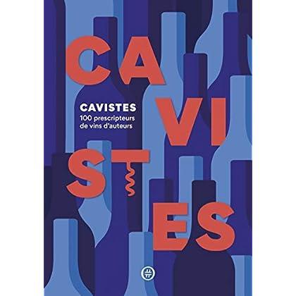 Cavistes : 100 prescripteurs de vins d'auteurs