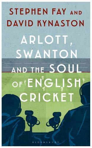 Arlott, Swanton and the Soul of English Cricket por Stephen Fay