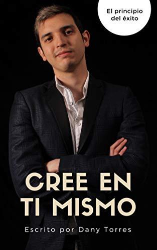Cree en ti mismo: El principio del éxito eBook: Daniel Torres ...