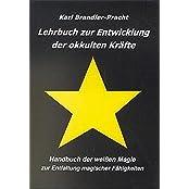 Lehrbuch zur Entwicklung der okkulten Kräfte: Handbuch der weißen Magie zur Entfaltung magischer Fähigkeiten