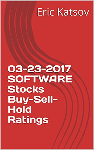 03-23-2017 SOFTWARE Stocks Buy-Sell-Hold Ratings (Buy-Sell-Hold+stocks iPhone app Book 1) (English Edition)