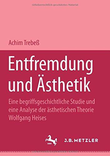 Entfremdung und Ästhetik: Eine begriffsgeschichtliche Studie und eine Analyse der ästhetischen Theorie Wolfgang Heises (M & P Schriftenreihe Fur Wissenschaft Und Forschung)