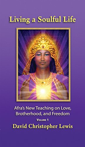 Living a Soulful Life: Afra's New Teaching On Love, Brotherhood, and Freedom (English Edition) von [Lewis, David]
