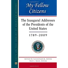 My Fellow Citizens: The Inaugural Addresses of the Presidents of the United States, 1789-2009 (Facts on File Library of American History)