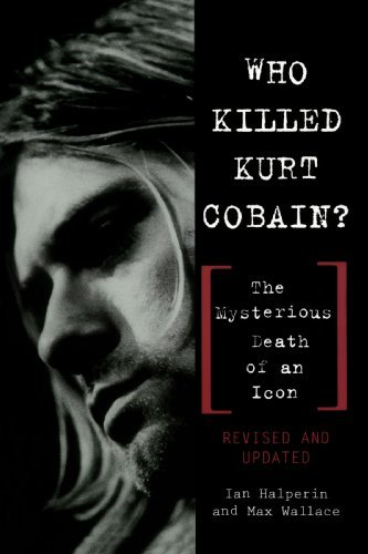 Who Killed Kurt Cobain? The Mysterious Death of an Icon by Ian Halperin (2000-06-01)