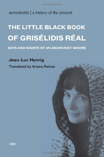 The Little Black Book of Griselidis Real: Days and Nights of an Anarchist Whore (Semiotext(e) / Native Agents)