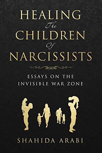Healing the Children of Narcissists: Essays on The Invisible War Zone (English Edition)