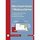 Microservices und Websysteme: Verteilte Microservice-Architekturen in Qualität herstellen