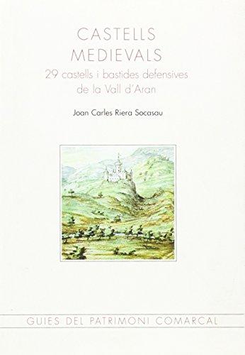 Castells medievals: 29 castells i bastides defensives de la Vall d'Aran (Guies del patrimoni comarcal)