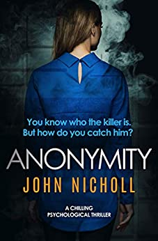 Anonymity: a chilling psychological thriller by [Nicholl, John]