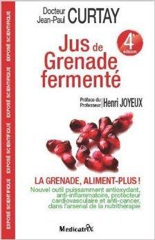 Jus de Grenade ferment : La grenade, aliment plus ! - 4me dition de Jean-Paul CURTAY (Docteur) ( 10 octobre 2012 )