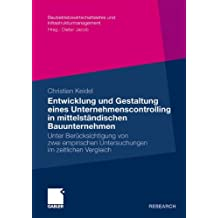 Entwicklung und Gestaltung eines Unternehmenscontrolling in Mittelständischen Bauunternehmen: Unter Berücksichtigung von Zwei Empirischen ... und Infrastrukturmanagement)